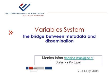 « Variables System the bridge between metadata and dissemination Monica Isfan Statistics Portugal 9 –11July 2008.