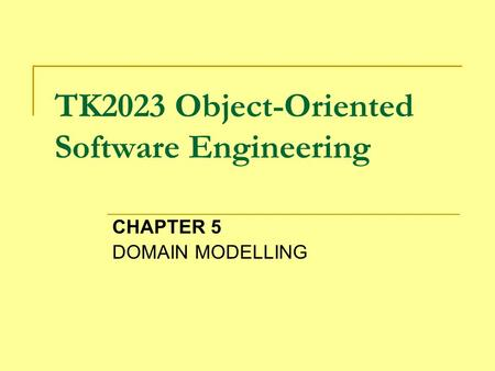 TK2023 Object-Oriented Software Engineering CHAPTER 5 DOMAIN MODELLING.