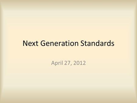 Next Generation Standards April 27, 2012.