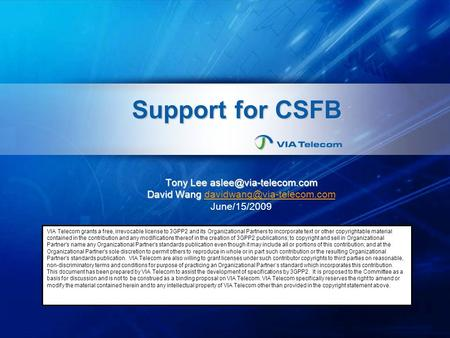 Support for CSFB Tony Lee David Wang David Wang June/15/2009 VIA Telecom grants.