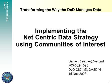 A Net-Centric DoD NII/CIO 1 Transforming the Way the DoD Manages Data Implementing the Net Centric Data Strategy using Communities of Interest