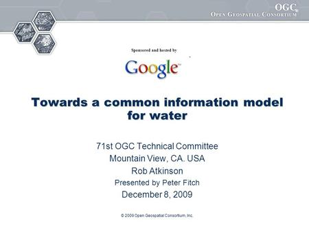 ® © 2009 Open Geospatial Consortium, Inc. Towards a common information model for water 71st OGC Technical Committee Mountain View, CA. USA Rob Atkinson.