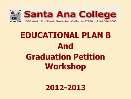 EDUCATIONAL PLAN B And Graduation Petition Workshop 2012-2013.