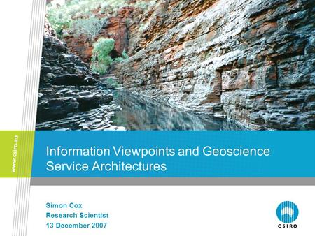 Information Viewpoints and Geoscience Service Architectures Simon Cox Research Scientist 13 December 2007.