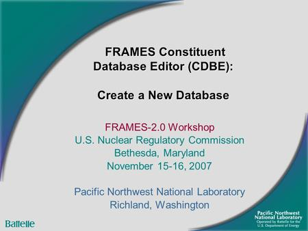 FRAMES-2.0 Workshop U.S. Nuclear Regulatory Commission Bethesda, Maryland November 15-16, 2007 Pacific Northwest National Laboratory Richland, Washington.