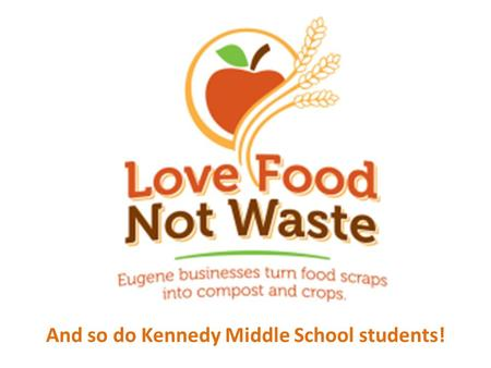 And so do Kennedy Middle School students!. Food waste is collected in the school kitchen by the chef and cafeteria employees.