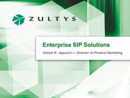Enterprise SIP Solutions Venkat R. Uppuluri — Director of Product Marketing.