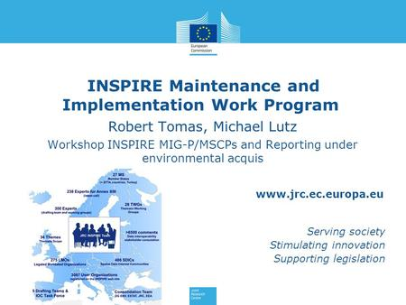 Www.jrc.ec.europa.eu Serving society Stimulating innovation Supporting legislation INSPIRE Maintenance and Implementation Work Program Robert Tomas, Michael.