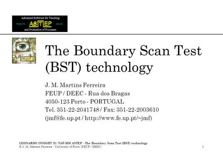 LEONARDO INSIGHT II / TAP-MM ASTEP - The Boundary Scan Test (BST) technology © J. M. Martins Ferreira - University of Porto (FEUP / DEEC)1 The Boundary.