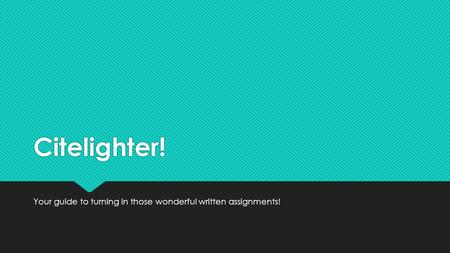 Citelighter! Your guide to turning in those wonderful written assignments!