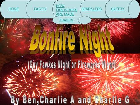 HOMEFACT'S HOW FIREWORKS AREHOW FIREWORKS ARE MADEMADE SPARKLERSSAFETY THANKS.