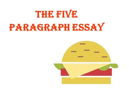 The Five Paragraph Essay OVERALL STRUCTURE OF THE FIVE-PARAGRAPH ESSAY Introduction: Tell them what you're going to tell them. Body: Tell them. Conclusion:
