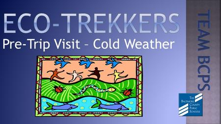 Pre-Trip Visit – Cold Weather.  Activities in your school begin four or five days prior to the Eco-Trekker's field study and will include: Producers,