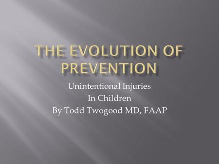 Unintentional Injuries In Children By Todd Twogood MD, FAAP.
