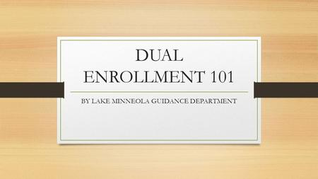 DUAL ENROLLMENT 101 BY LAKE MINNEOLA GUIDANCE DEPARTMENT.