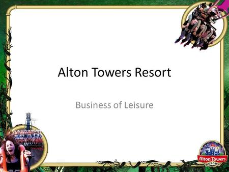 Alton Towers Resort Business of Leisure. PLANNING AN EVENT.