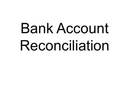 Bank Account Reconciliation. Reconciling The process of matching your checkbook register with the bank statement is known as reconciliation. The back.