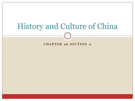 CHAPTER 26 SECTION 2 History and Culture of China.