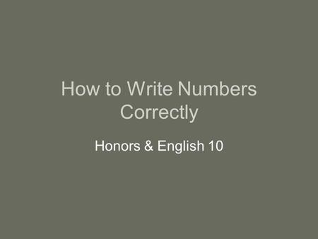 How to Write Numbers Correctly Honors & English 10.