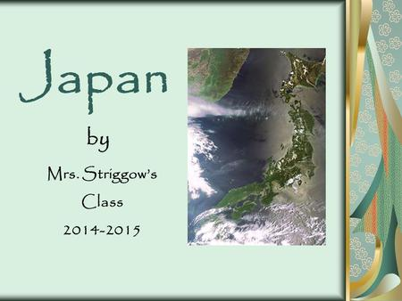 Japan by Mrs. Striggow's Class 2014-2015. Contents Introduction1 What is the land of Japan like?2 What is Japanese language like?3 What are some Japanese.
