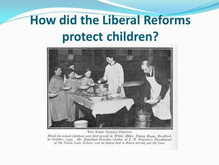 How did the Liberal Reforms protect children?. Learning objective – to be able to understand the measures the Liberals took to help the young between.