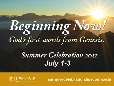July 1-3. Don't miss… Summer Celebration 2012 at Lipscomb University July 1-3 A celebration of faith, fun, food and fireworks! Guest speakers and special.