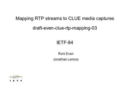 Roni Even Jonathan Lennox Mapping RTP streams to CLUE media captures draft-even-clue-rtp-mapping-03 IETF-84.