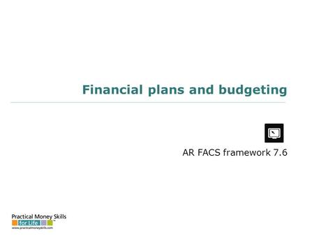 Financial plans and budgeting AR FACS framework 7.6.
