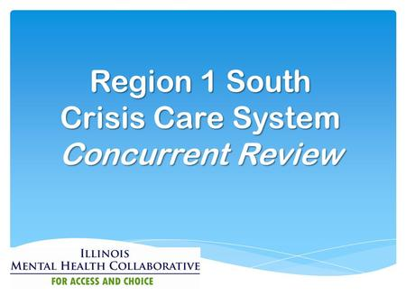 Region 1 South Crisis Care System Concurrent Review.