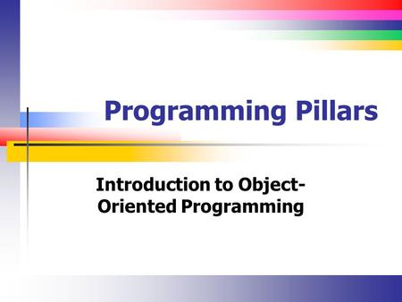 Programming Pillars Introduction to Object- Oriented Programming.