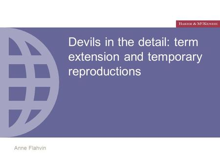 Devils in the detail: term extension and temporary reproductions Anne Flahvin.