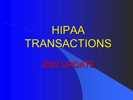 HIPAA TRANSACTIONS 2002 UPDATE. HHS Office of General Counsel l Donna Eden l Office of the General Counsel l Department of Health and Human Services.