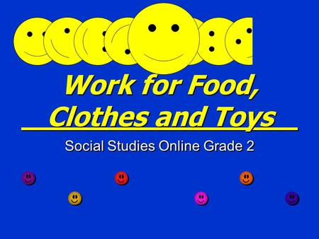 Work for Food, Clothes and Toys Social Studies Online Grade 2.
