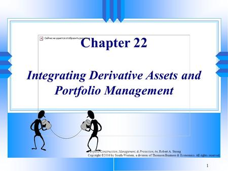 1 Chapter 22 Integrating Derivative Assets and Portfolio Management Portfolio Construction, Management, & Protection, 4e, Robert A. Strong Copyright ©2006.