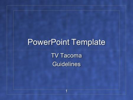 1 PowerPoint Template TV Tacoma Guidelines TV Tacoma Guidelines.