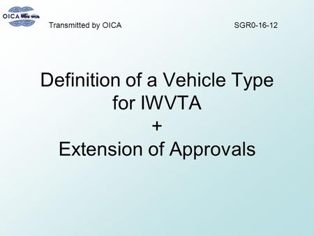 Definition of a Vehicle Type for IWVTA + Extension of Approvals SGR0-16-12Transmitted by OICA.