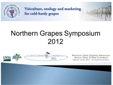 Northern Grapes Symposium 2012. Integrating viticulture, winemaking, and marketing of new cold hardy cultivars supporting new and growing rural wineries.