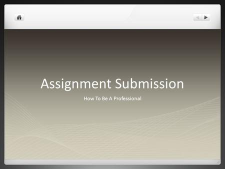 Assignment Submission How To Be A Professional. Deadline Policy Work will be due at the start or end of lesson. I will specify which for each task. Due.