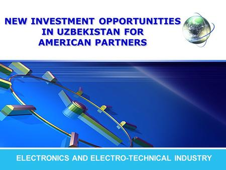 LOGO NEW INVESTMENT OPPORTUNITIES IN UZBEKISTAN FOR AMERICAN PARTNERS ELECTRONICS AND ELECTRO-TECHNICAL INDUSTRY.
