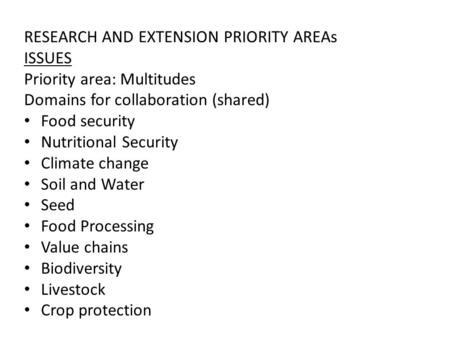 RESEARCH AND EXTENSION PRIORITY AREAs ISSUES Priority area: Multitudes Domains for collaboration (shared) Food security Nutritional Security Climate change.