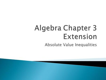 Absolute Value Inequalities. Language Goal  Students will be able to read and say inequalities that involve absolute values. Math Goal  Students will.
