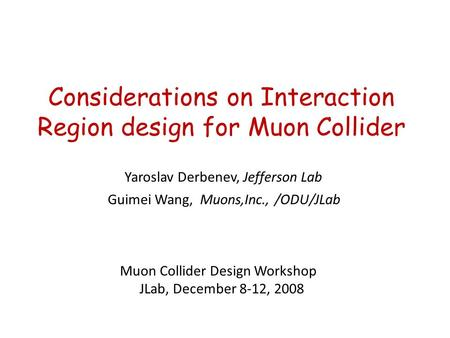 Considerations on Interaction Region design for Muon Collider Muon Collider Design Workshop JLab, December 8-12, 2008 Guimei Wang, Muons,Inc., /ODU/JLab.