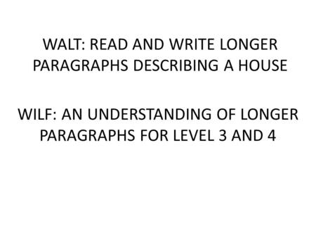 WALT: READ AND WRITE LONGER PARAGRAPHS DESCRIBING A HOUSE