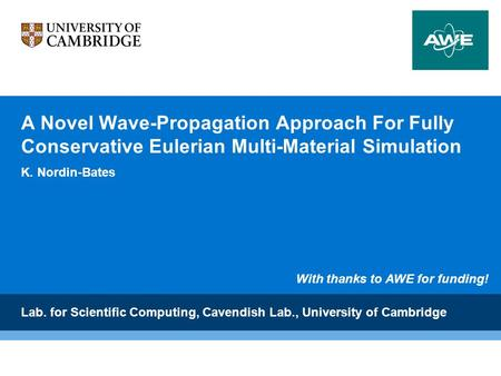 A Novel Wave-Propagation Approach For Fully Conservative Eulerian Multi-Material Simulation K. Nordin-Bates Lab. for Scientific Computing, Cavendish Lab.,