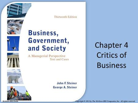 Copyright © 2012 by The McGraw-Hill Companies, Inc. All rights reserved. McGraw-Hill/Irwin Chapter 4 Critics of Business.