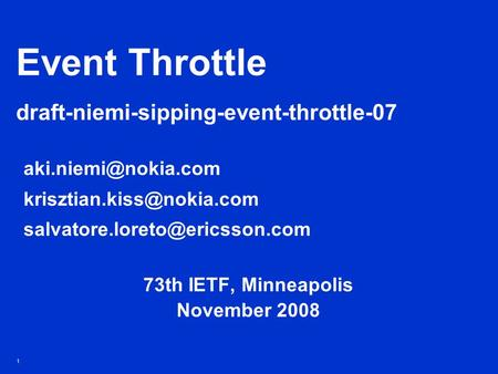 1 Event Throttle draft-niemi-sipping-event-throttle-07  73th IETF, Minneapolis.
