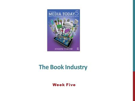 The Book Industry Week Five. BASIC THEMES The modern book did not arrive in a flash as a result of one investor's grand change The book as a medium of.