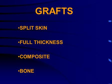 GRAFTS SPLIT SKIN FULL THICKNESS COMPOSITE BONE. SKIN ANATOMY -EPIDERMIS -DERMIS -DERMO-EPIDERMAL JUNCTION -HAIR FOLLICLES -HOLOCRINE GLANDS -ECCRINE.