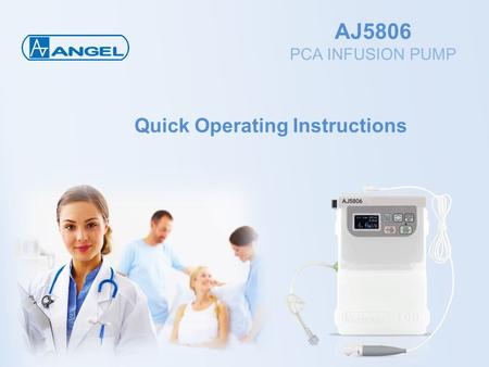 AJ5806 PCA INFUSION PUMP Quick Operating Instructions.