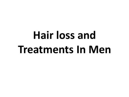 Hair loss and Treatments In Men. Hairs People who have hairs absolutely love it, those who do not crib for him and those who are in the process of losing.